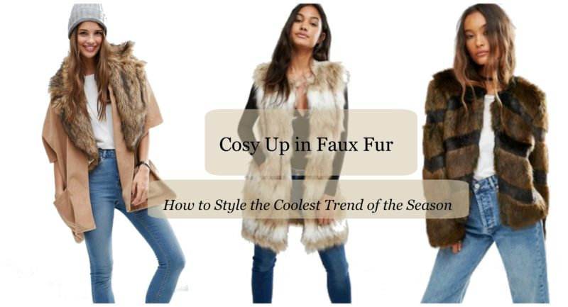 Cosy Up in Faux Fur - How to Style the Coolest Trend of the Season Emergingstyles